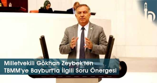 Milletvekili Gökhan Zeybek'ten TBMM'ye Bayburt'la İlgili Soru Önergesi