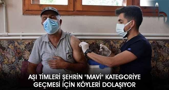 """Aşı Timleri Şehrin """"Mavi"""" Kategoriye Geçmesi İçin Köyleri Dolaşıyor"""