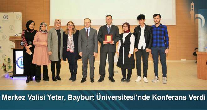 Merkez Valisi Yeter, Bayburt Üniversitesi'nde Konferans Verdi