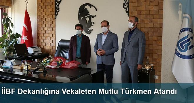 İİBF Dekanlığına Vekaleten Mutlu Türkmen Atandı