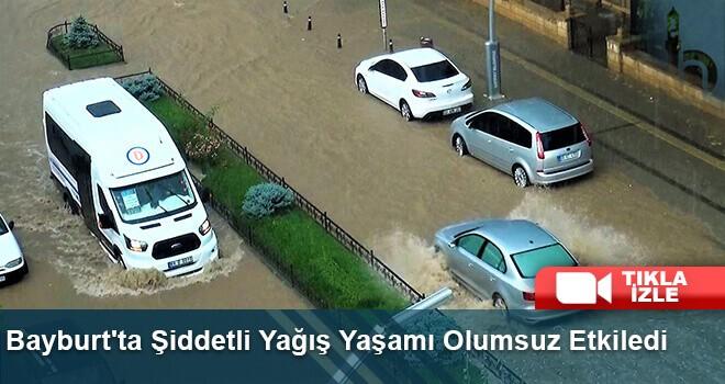 Bayburt'ta Şiddetli Yağış Yaşamı Olumsuz Etkiledi