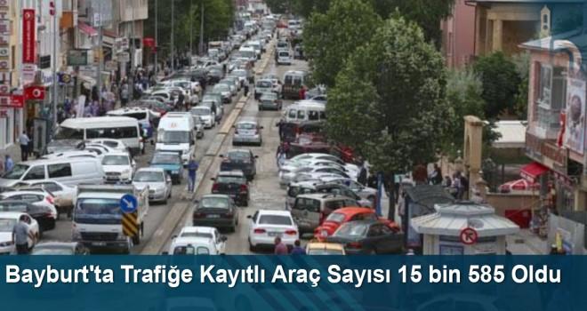 Bayburt'ta Trafiğe Kayıtlı Araç Sayısı 15 bin 585 Oldu