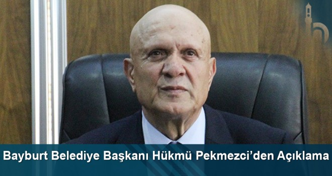 Bayburt Belediye Başkanı Hükmü Pekmezci'den Açıklama