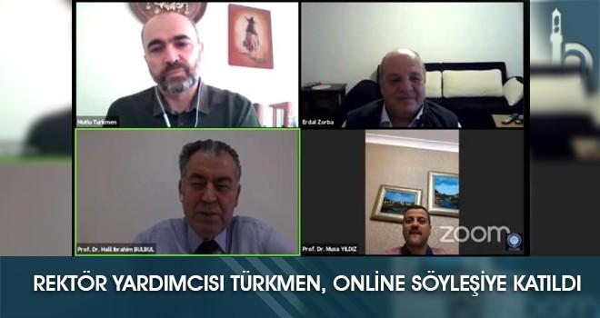 Rektör Yardımcısı Türkmen, Online Söyleşiye Katıldı
