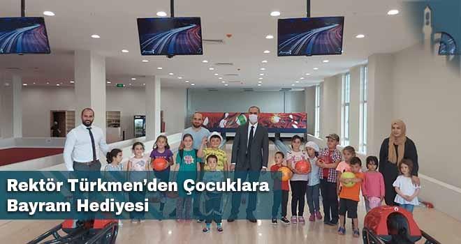 Rektör Türkmen'den Çocuklara Bayram Hediyesi
