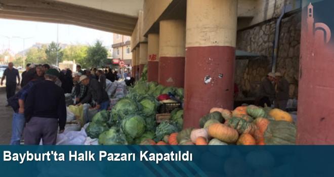 Bayburt'ta Halk Pazarı Kapatıldı