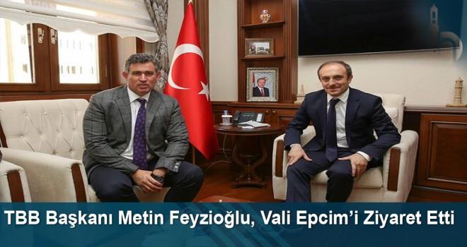 TBB Başkanı Metin Feyzioğlu, Vali Epcim'i ziyaret etti