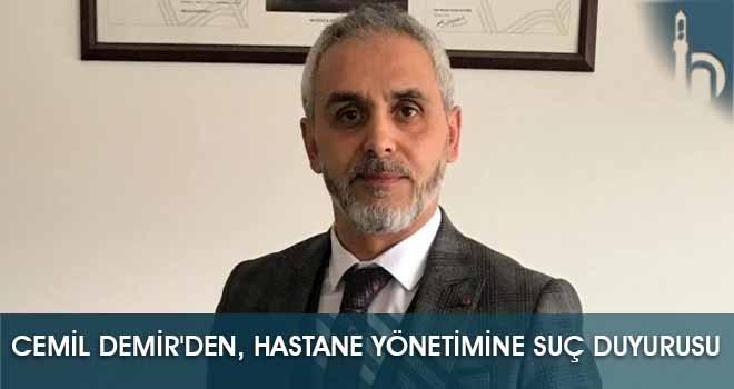 Cemil Demir'den, Hastane Yönetimine Suç Duyurusu