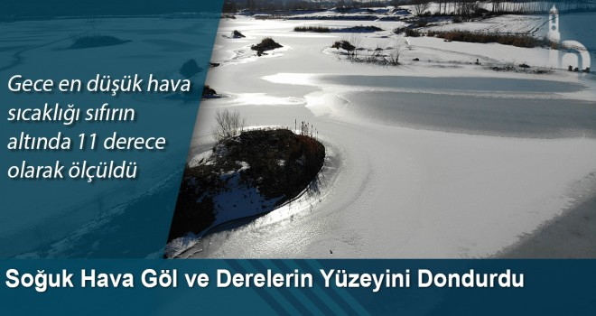 Soğuk Hava Göl ve Derelerin Yüzeyini Dondurdu