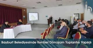 Bayburt Belediyesinde Kentsel Dönüşüm Toplantısı Yapıldı