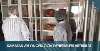 Ramazan Ayı Öncesi Gıda Denetimleri Arttırıldı