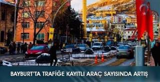 Bayburt'ta Trafiğe Kayıtlı Araç Sayısında Artış
