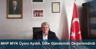 MHP MYK Üyesi Aydın, Ülke Gündemini Değerlendirdi