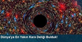 Astronomlar Açıkladı: Dünya'ya En Yakın Kara Deliği Bulduk!
