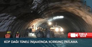 Kop Dağı Tüneli İnşaatında Korkunç Patlama