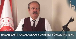 Hasan Basri Kadakal'dan 'SOYKIRIM' Söylemine Tepki