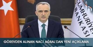 Görevden Alınan Naci Ağbal'dan Yeni Açıklama