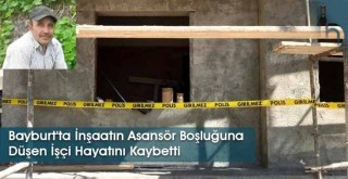 Bayburt'ta İnşaatın Asansör Boşluğuna Düşen İşçi Hayatını Kaybetti