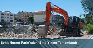 Şehit Nusret Parkı'ndaki Bina Yıkımı Tamamlandı