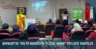 """Bayburt'ta """"En İyi Narkotik Polisi; Anne"""" Projesi Tanıtıldı"""