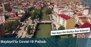 Bayburt'ta Covid-19 Patladı