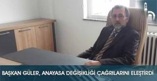 Başkan Güler, Anayasa Değişikliği Çağrılarını Eleştirdi