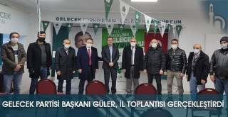 Gelecek Partisi Başkanı Güler, İl Toplantısı Gerçekleştirdi