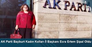 AK Parti Bayburt Kadın Kolları İl Başkanı Esra Ertem Şipal Oldu