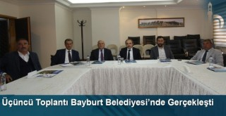 Üçüncü toplantı Bayburt Belediyesi'nde gerçekleşti