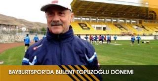 Bayburtspor'da Bülent Topuzoğlu Dönemi